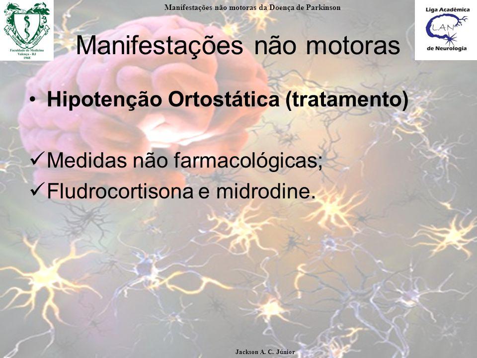 Manifestações não motoras Hipotenção Ortostática (tratamento) Medidas não farmacológicas; Fludrocortisona e midrodine.