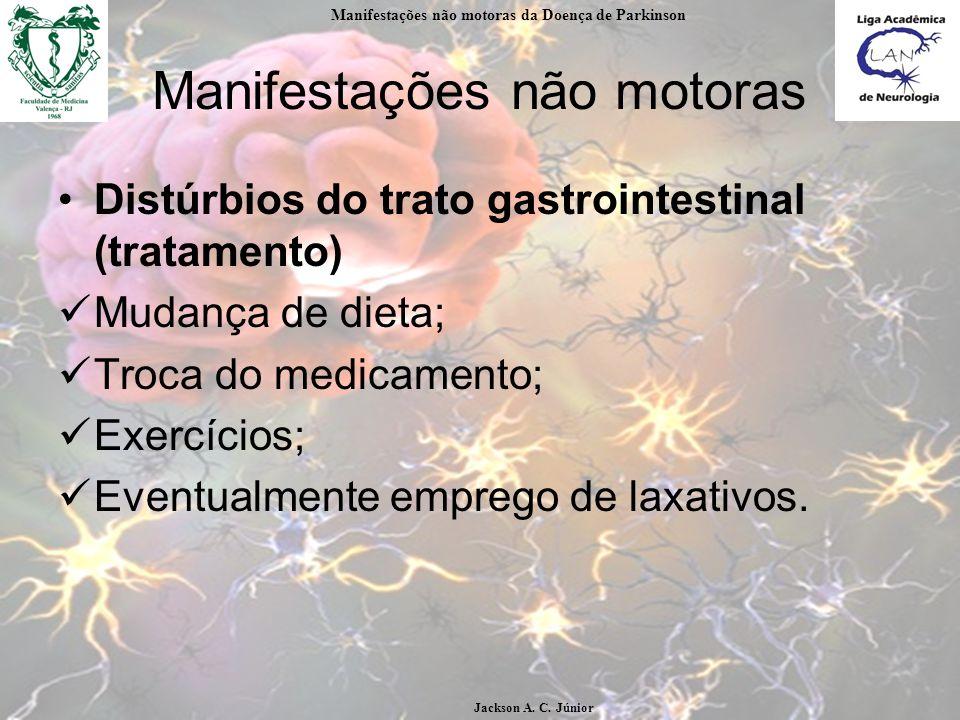 Manifestações não motoras Distúrbios do trato gastrointestinal (tratamento) Mudança de dieta; Troca do medicamento; Exercícios; Eventualmente emprego de laxativos.