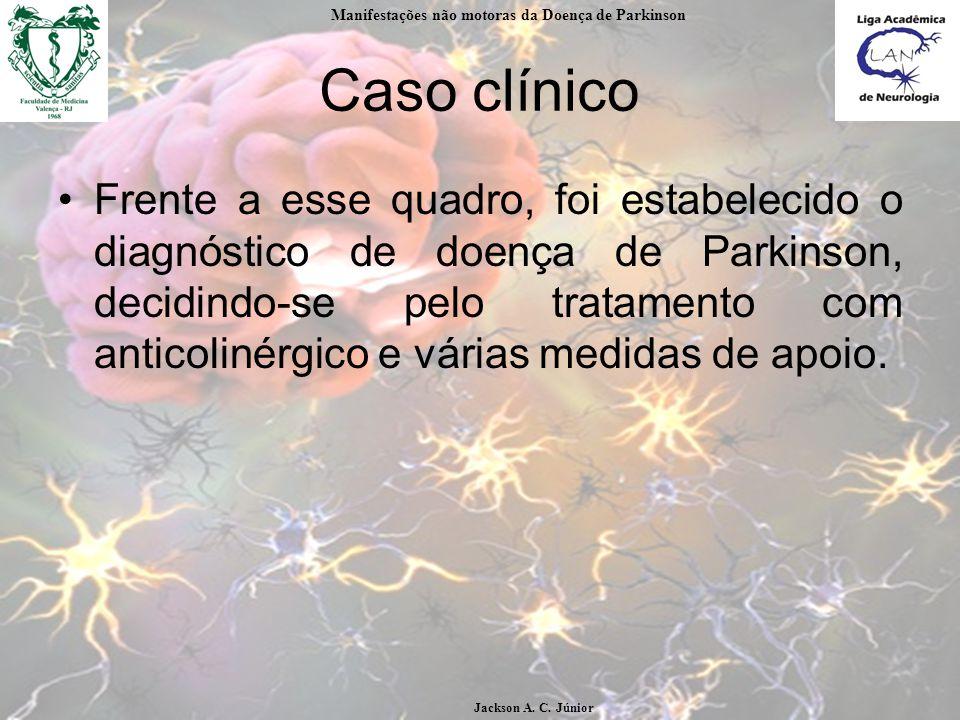 Caso clínico Frente a esse quadro, foi estabelecido o diagnóstico de doença de Parkinson, decidindo-se pelo tratamento com anticolinérgico e várias medidas de apoio.