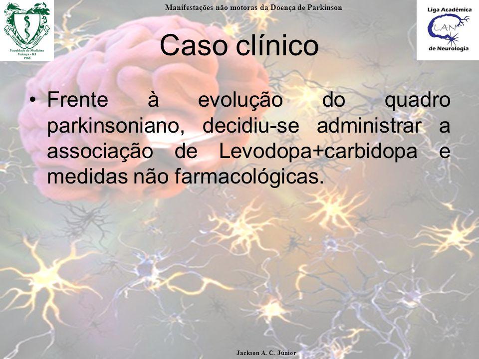 Caso clínico Frente à evolução do quadro parkinsoniano, decidiu-se administrar a associação de Levodopa+carbidopa e medidas não farmacológicas.