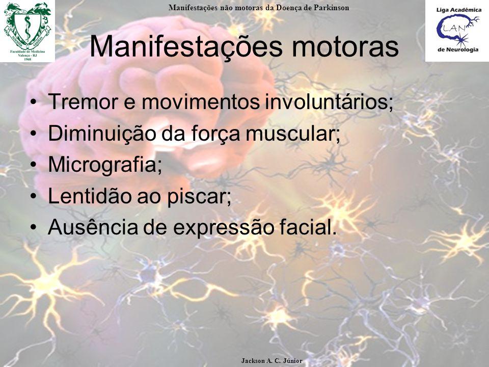 Manifestações motoras Tremor e movimentos involuntários; Diminuição da força muscular; Micrografia; Lentidão ao piscar; Ausência de expressão facial.