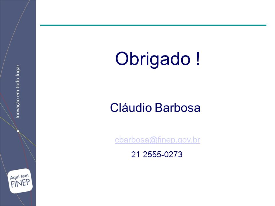 Obrigado ! Cláudio Barbosa cbarbosa@finep.gov.br 21 2555-0273