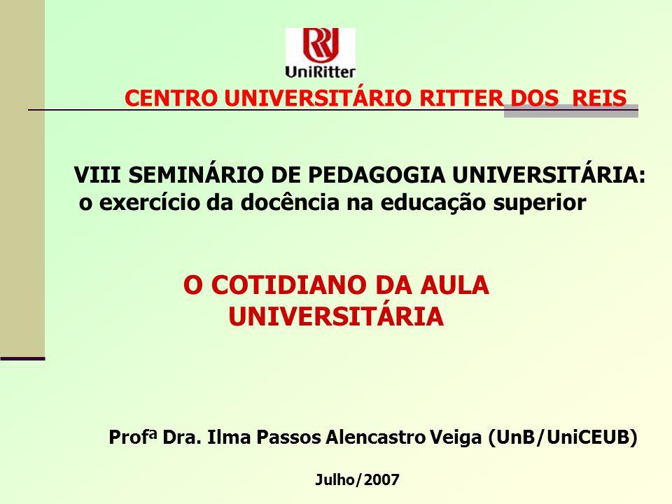 VIII SEMINÁRIO DE PEDAGOGIA UNIVERSITÁRIA: o exercício da docência na educação superior O COTIDIANO DA AULA UNIVERSITÁRIA Profª Dra. Ilma Passos Alenc