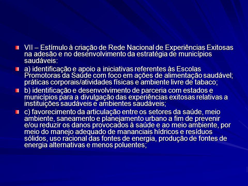 VII – Estímulo à criação de Rede Nacional de Experiências Exitosas na adesão e no desenvolvimento da estratégia de municípios saudáveis: a) identifica