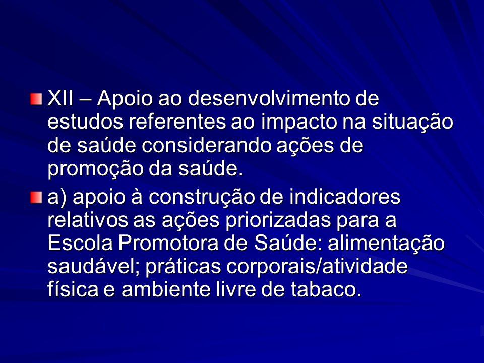 XII – Apoio ao desenvolvimento de estudos referentes ao impacto na situação de saúde considerando ações de promoção da saúde. a) apoio à construção de