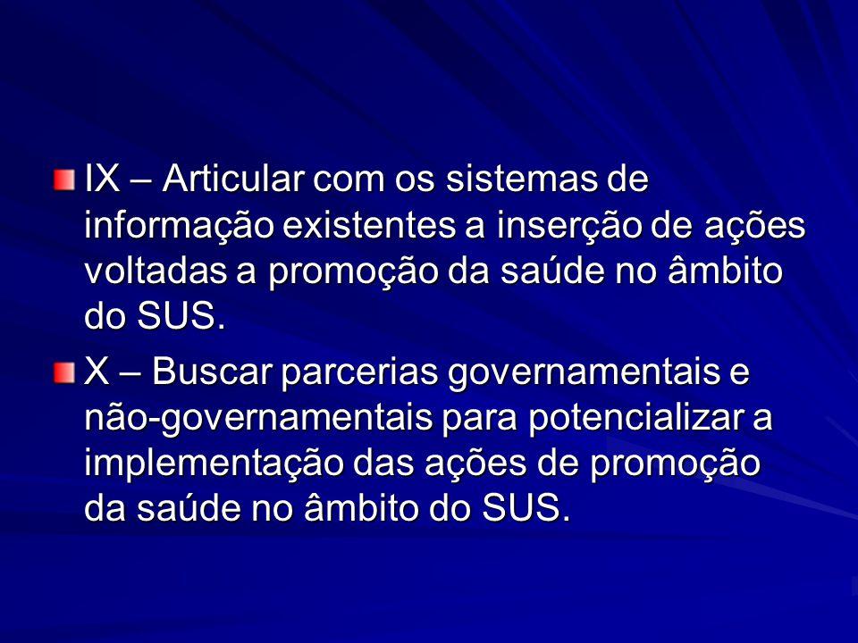 IX – Articular com os sistemas de informação existentes a inserção de ações voltadas a promoção da saúde no âmbito do SUS. X – Buscar parcerias govern
