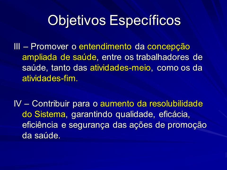 Objetivos Específicos III – Promover o entendimento da concepção ampliada de saúde, entre os trabalhadores de saúde, tanto das atividades-meio, como o