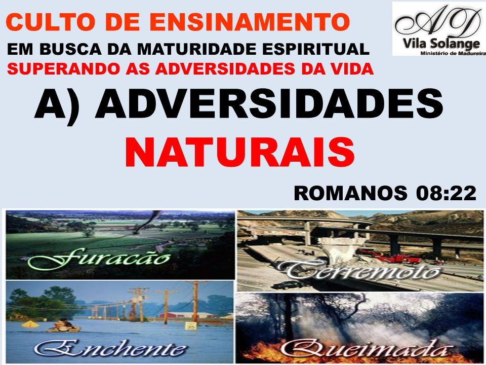 www.advilasolange.com.br A)ADVERSIDADES NATURAIS CULTO DE ENSINAMENTO EM BUSCA DA MATURIDADE ESPIRITUAL SUPERANDO AS ADVERSIDADES DA VIDA ROMANOS 08:22