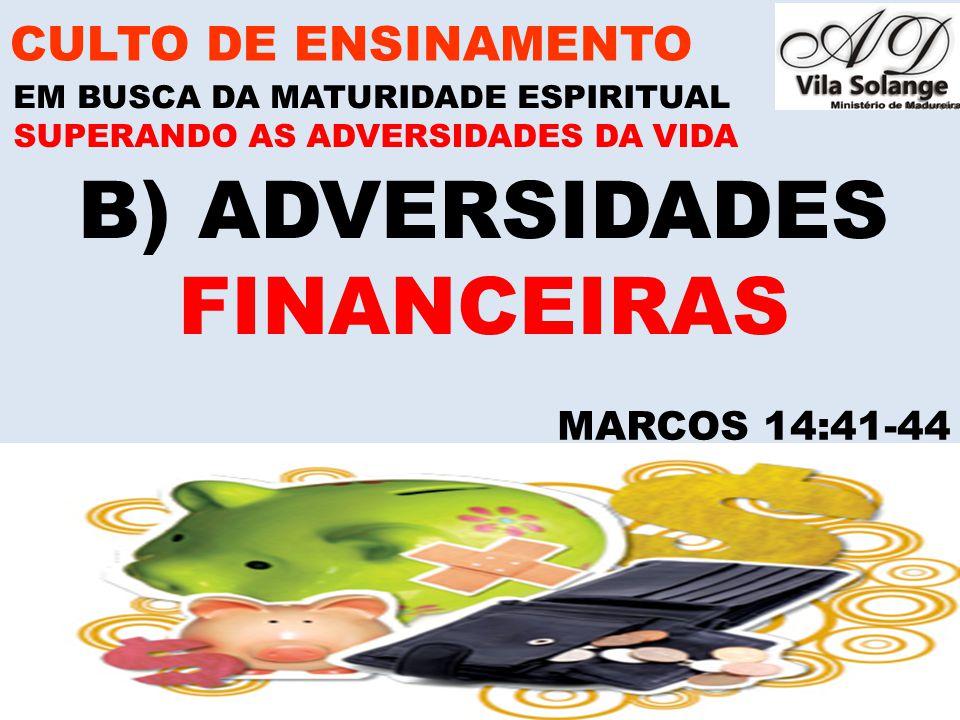 www.advilasolange.com.br B) ADVERSIDADES FINANCEIRAS CULTO DE ENSINAMENTO EM BUSCA DA MATURIDADE ESPIRITUAL SUPERANDO AS ADVERSIDADES DA VIDA MARCOS 1