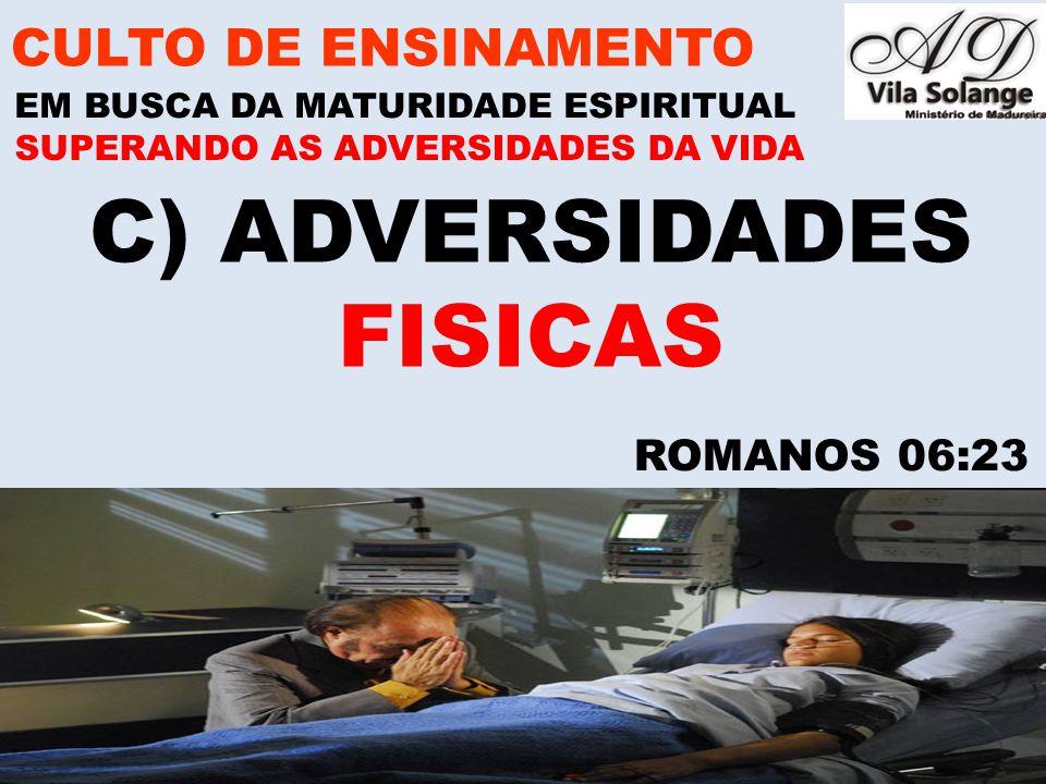 www.advilasolange.com.br C) ADVERSIDADES FISICAS CULTO DE ENSINAMENTO EM BUSCA DA MATURIDADE ESPIRITUAL SUPERANDO AS ADVERSIDADES DA VIDA ROMANOS 06:2