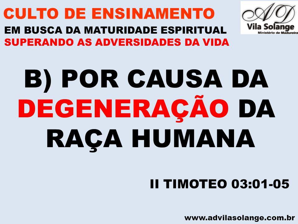 www.advilasolange.com.br B) POR CAUSA DA DEGENERAÇÃO DA RAÇA HUMANA CULTO DE ENSINAMENTO EM BUSCA DA MATURIDADE ESPIRITUAL SUPERANDO AS ADVERSIDADES DA VIDA II TIMOTEO 03:01-05