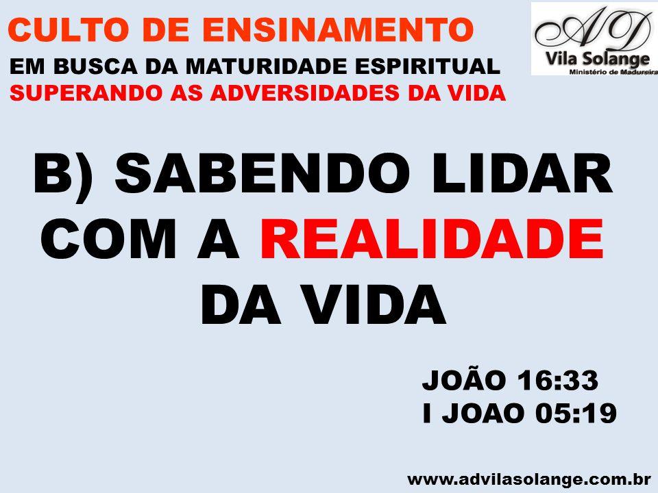 www.advilasolange.com.br B) SABENDO LIDAR COM A REALIDADE DA VIDA CULTO DE ENSINAMENTO EM BUSCA DA MATURIDADE ESPIRITUAL SUPERANDO AS ADVERSIDADES DA