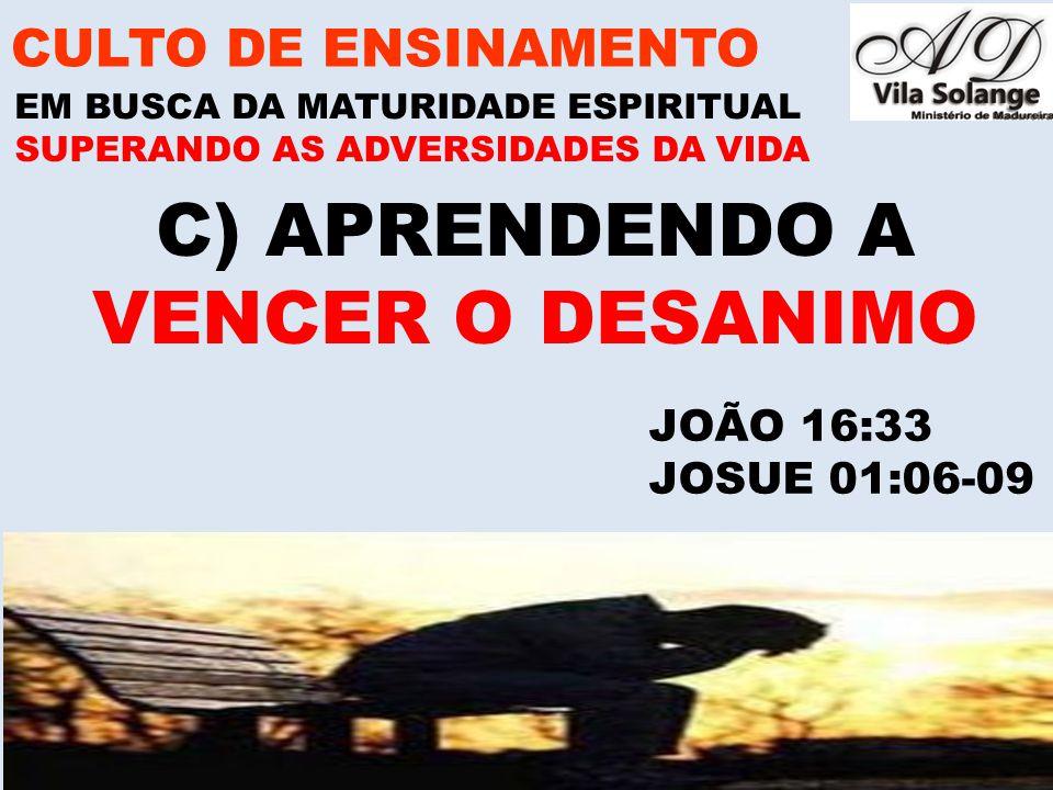 www.advilasolange.com.br C) APRENDENDO A VENCER O DESANIMO CULTO DE ENSINAMENTO EM BUSCA DA MATURIDADE ESPIRITUAL SUPERANDO AS ADVERSIDADES DA VIDA JOÃO 16:33 JOSUE 01:06-09