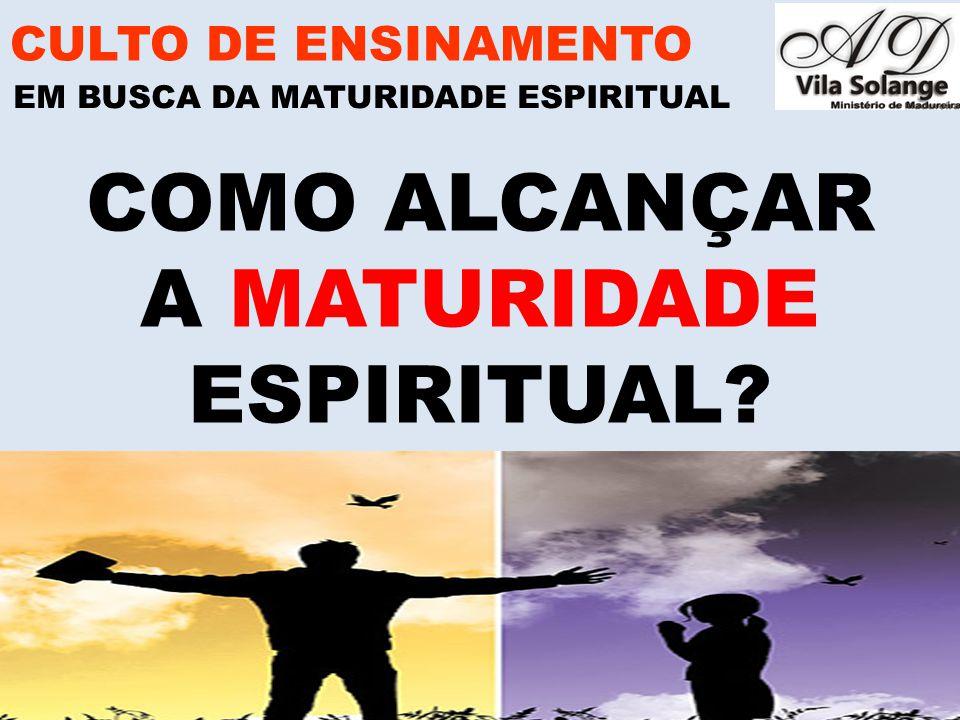 www.advilasolange.com.br COMO ALCANÇAR A MATURIDADE ESPIRITUAL.