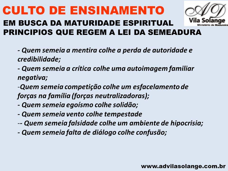 www.advilasolange.com.br 6 ) A COLHEITA É SEMPRE SUPERIOR A SEMEADURA CULTO DE ENSINAMENTO EM BUSCA DA MATURIDADE ESPIRITUAL PRINCIPIOS QUE REGEM A LEI DA SEMEADURA I COR 09:06 GALATAS 09:06 ISAIAS 30:23