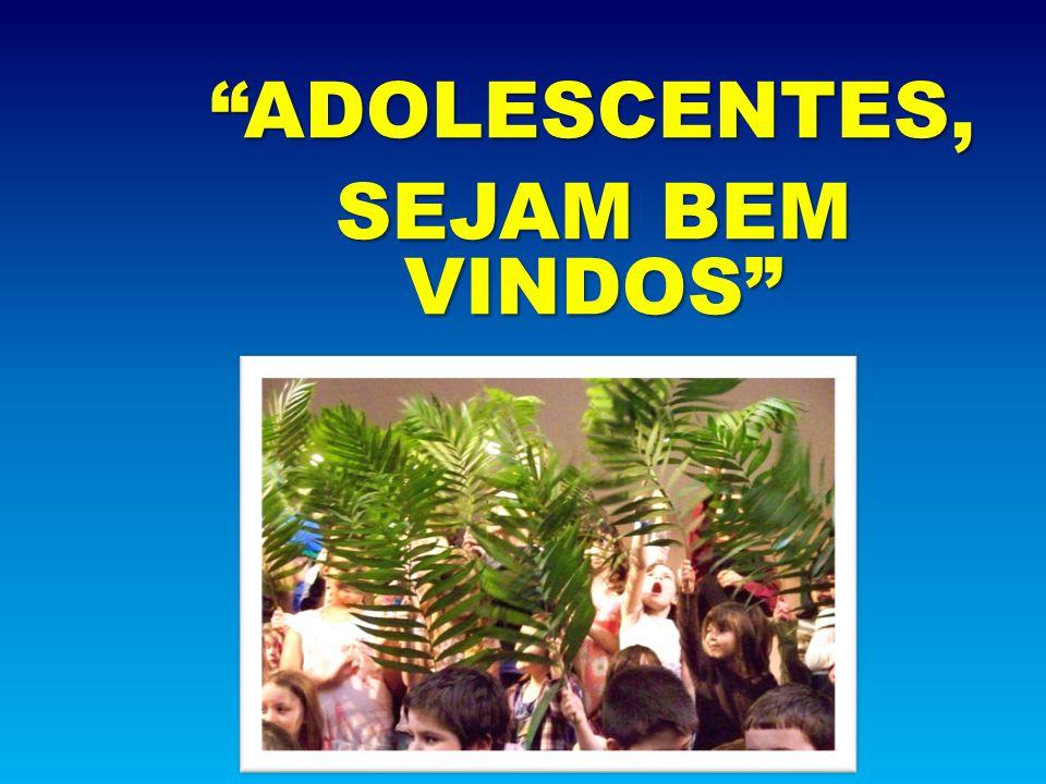 ADOLESCENTES, SEJAM BEM VINDOS
