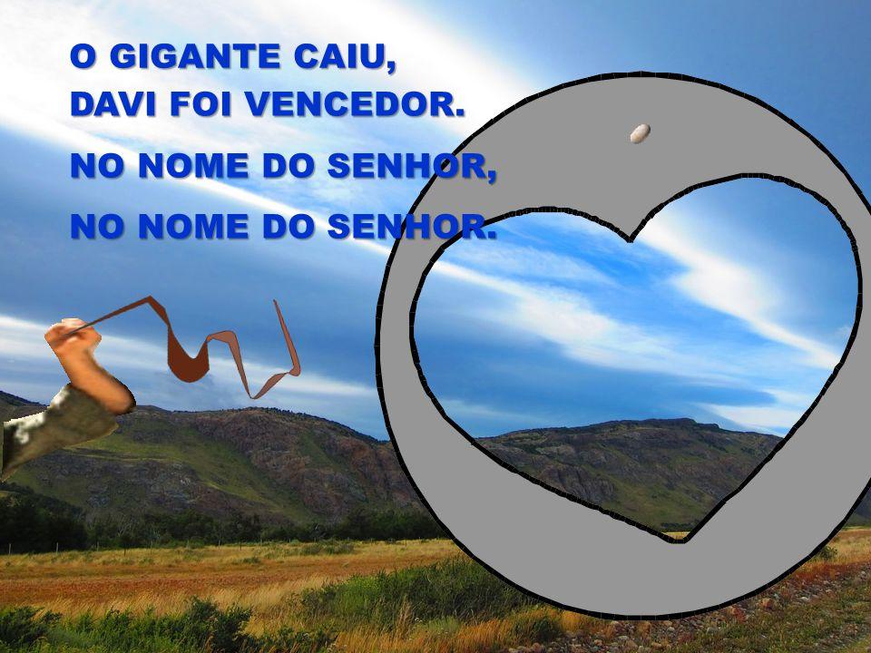 O GIGANTE CAIU, DAVI FOI VENCEDOR. NO NOME DO SENHOR, NO NOME DO SENHOR.