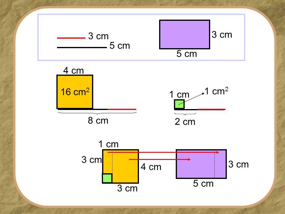 8 cm 2 cm 1 cm 4 cm 16 cm 2 1 cm 2 3 cm 5 cm 3 cm 5 cm 3 cm 4 cm 1 cm 3 cm 5 cm