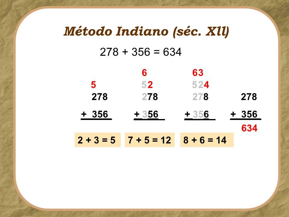 278 + 356 2 + 3 = 5 5 278 + 356 7 + 5 = 12 5 63 42 Método Indiano (séc. Xll) 278 + 356 5 6 2 278 + 356 634 8 + 6 = 14 278 + 356 = 634