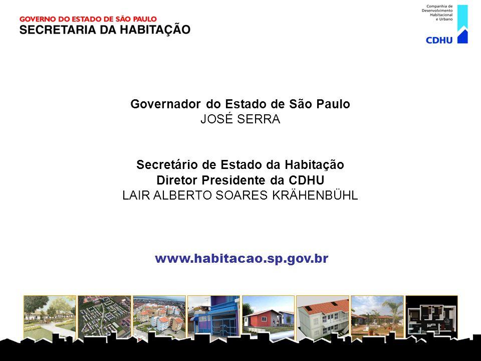 Governador do Estado de São Paulo JOSÉ SERRA Secretário de Estado da Habitação Diretor Presidente da CDHU LAIR ALBERTO SOARES KRÄHENBÜHL www.habitacao