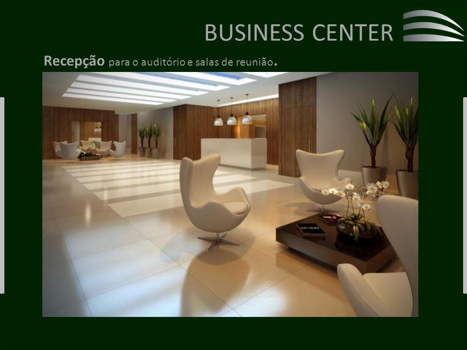 BUSINESS CENTER Recepção para o auditório e salas de reunião.
