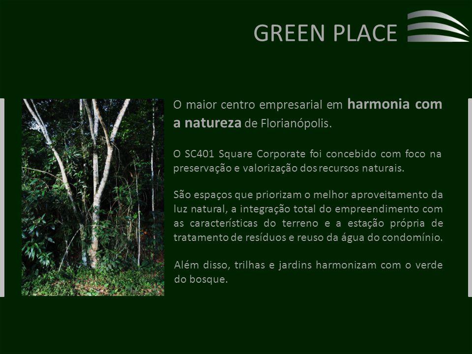 GREEN PLACE O maior centro empresarial em harmonia com a natureza de Florianópolis.