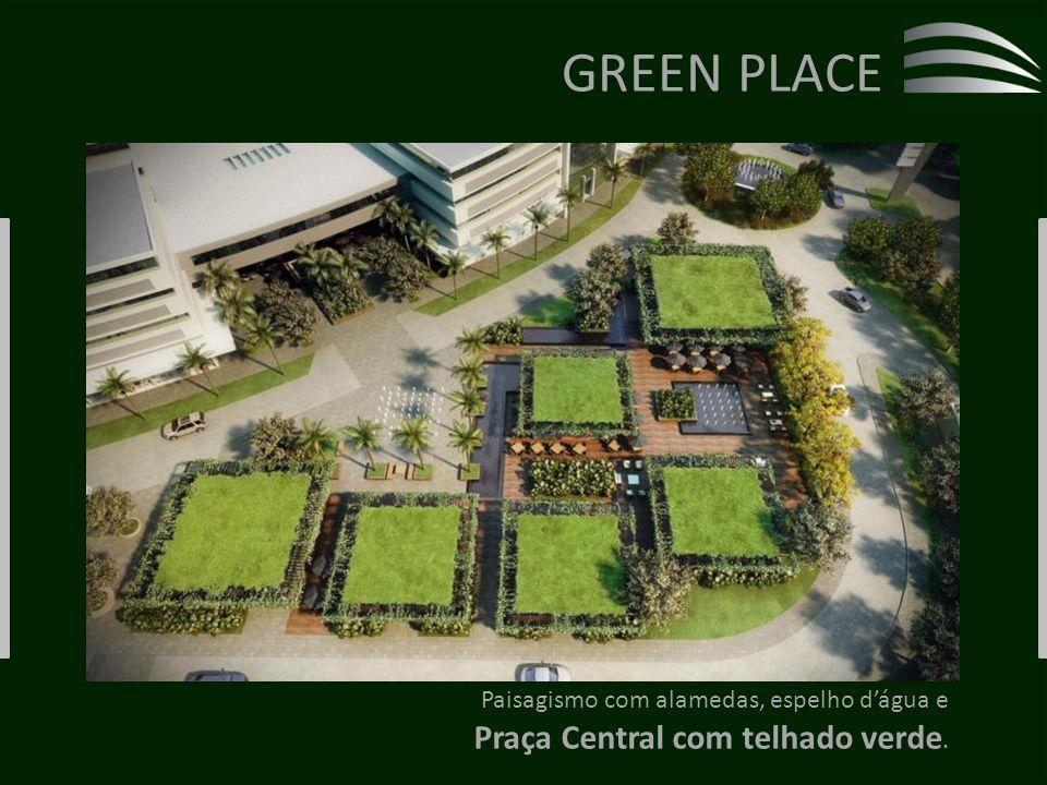 GREEN PLACE Paisagismo com alamedas, espelho dágua e Praça Central com telhado verde.