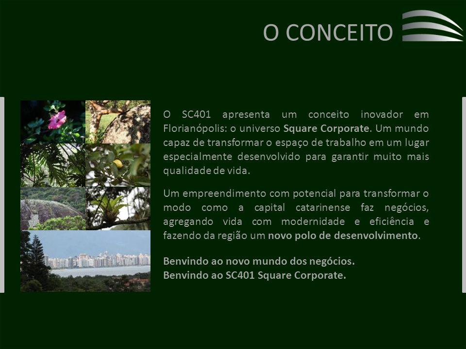 O CONCEITO O SC401 apresenta um conceito inovador em Florianópolis: o universo Square Corporate.
