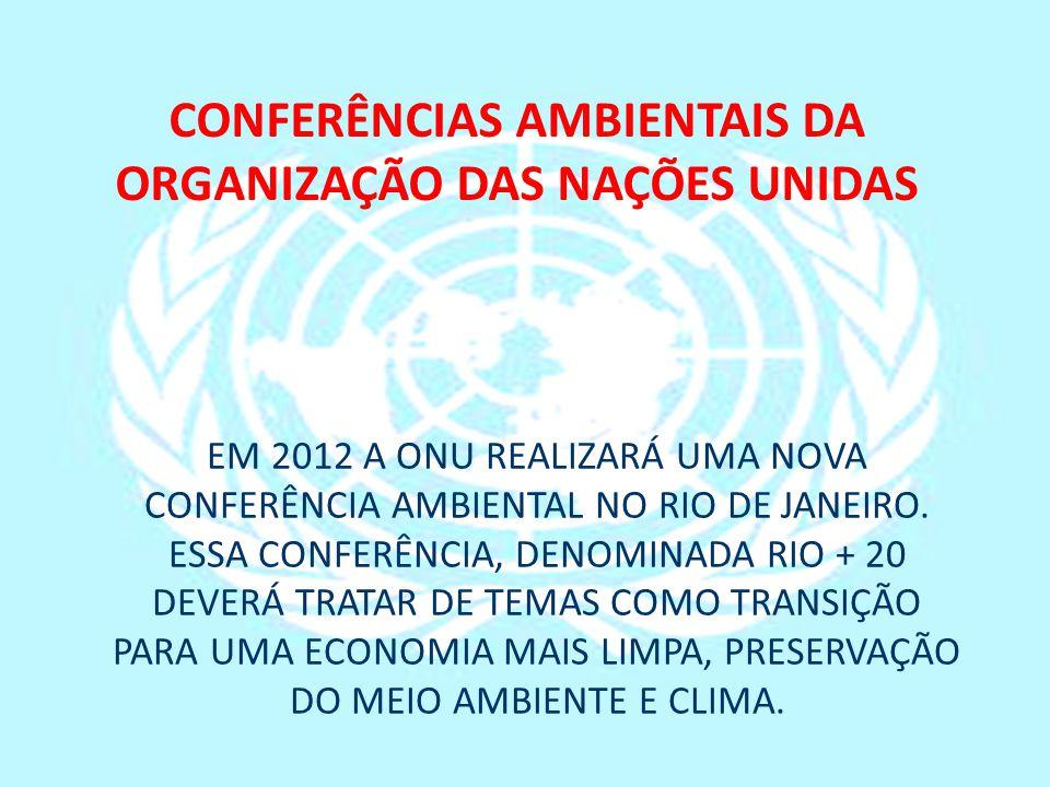 CONFERÊNCIAS AMBIENTAIS DA ORGANIZAÇÃO DAS NAÇÕES UNIDAS EM 2012 A ONU REALIZARÁ UMA NOVA CONFERÊNCIA AMBIENTAL NO RIO DE JANEIRO. ESSA CONFERÊNCIA, D