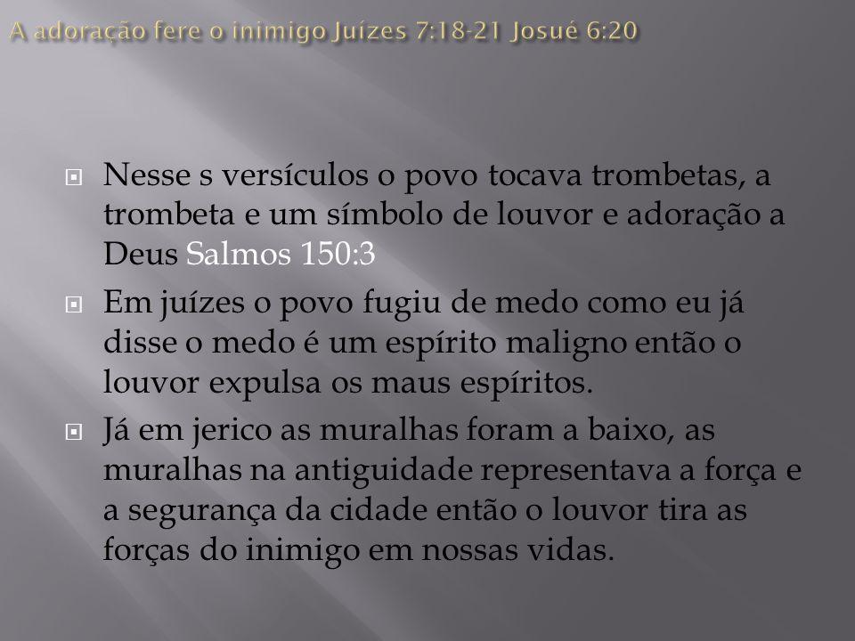 Nesse s versículos o povo tocava trombetas, a trombeta e um símbolo de louvor e adoração a Deus Salmos 150:3 Em juízes o povo fugiu de medo como eu já