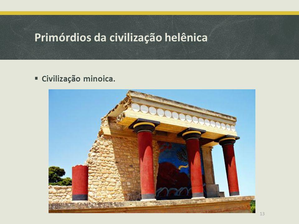 Primórdios da civilização helênica Civilização minoica. 13