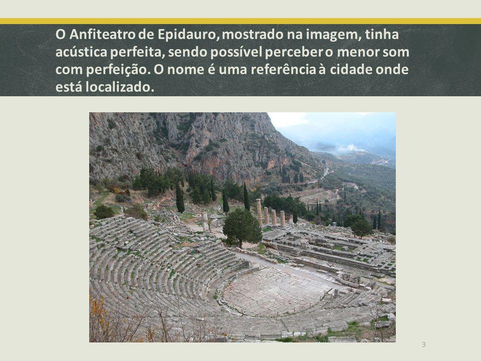 O Anfiteatro de Epidauro, mostrado na imagem, tinha acústica perfeita, sendo possível perceber o menor som com perfeição. O nome é uma referência à ci