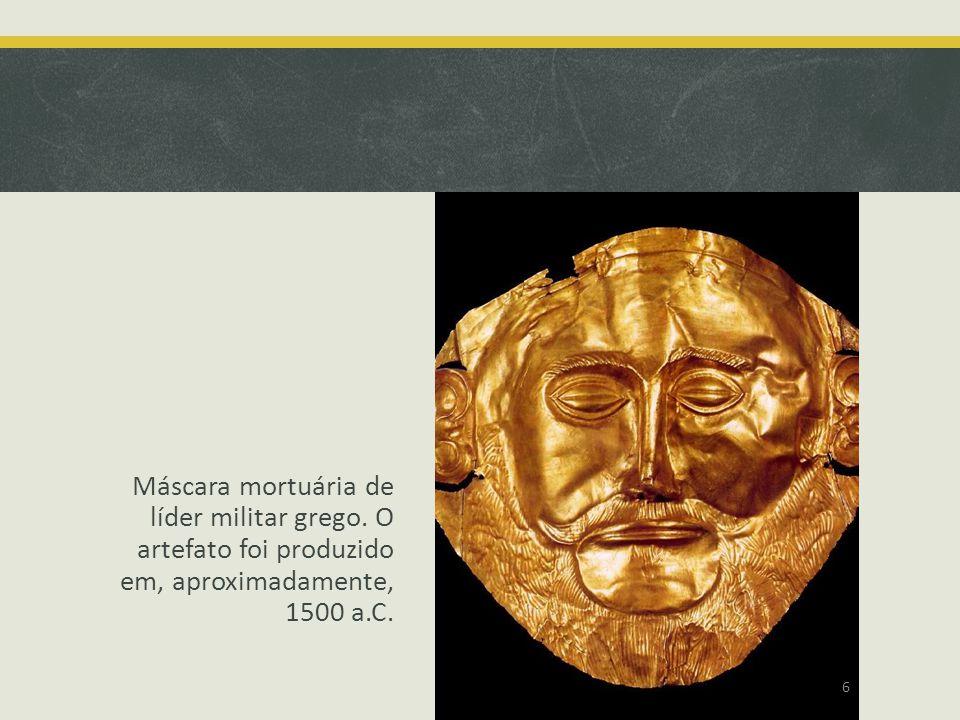 Máscara mortuária de líder militar grego. O artefato foi produzido em, aproximadamente, 1500 a.C. 6