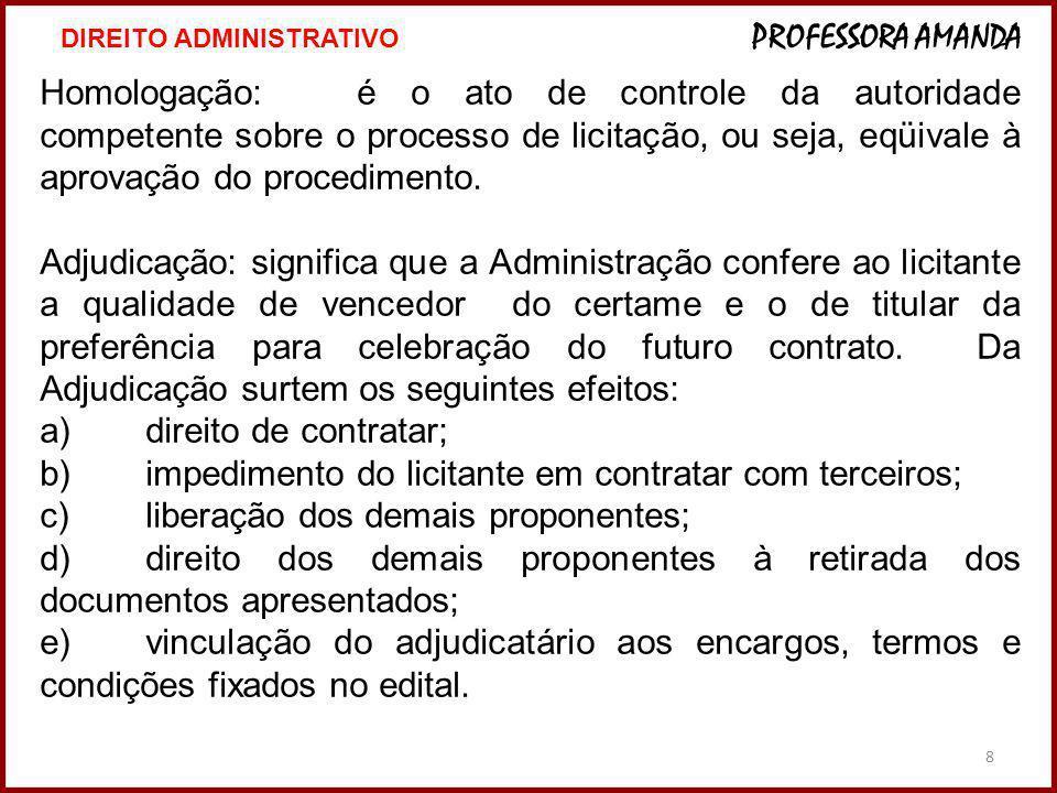8 Homologação:é o ato de controle da autoridade competente sobre o processo de licitação, ou seja, eqüivale à aprovação do procedimento. Adjudicação:s