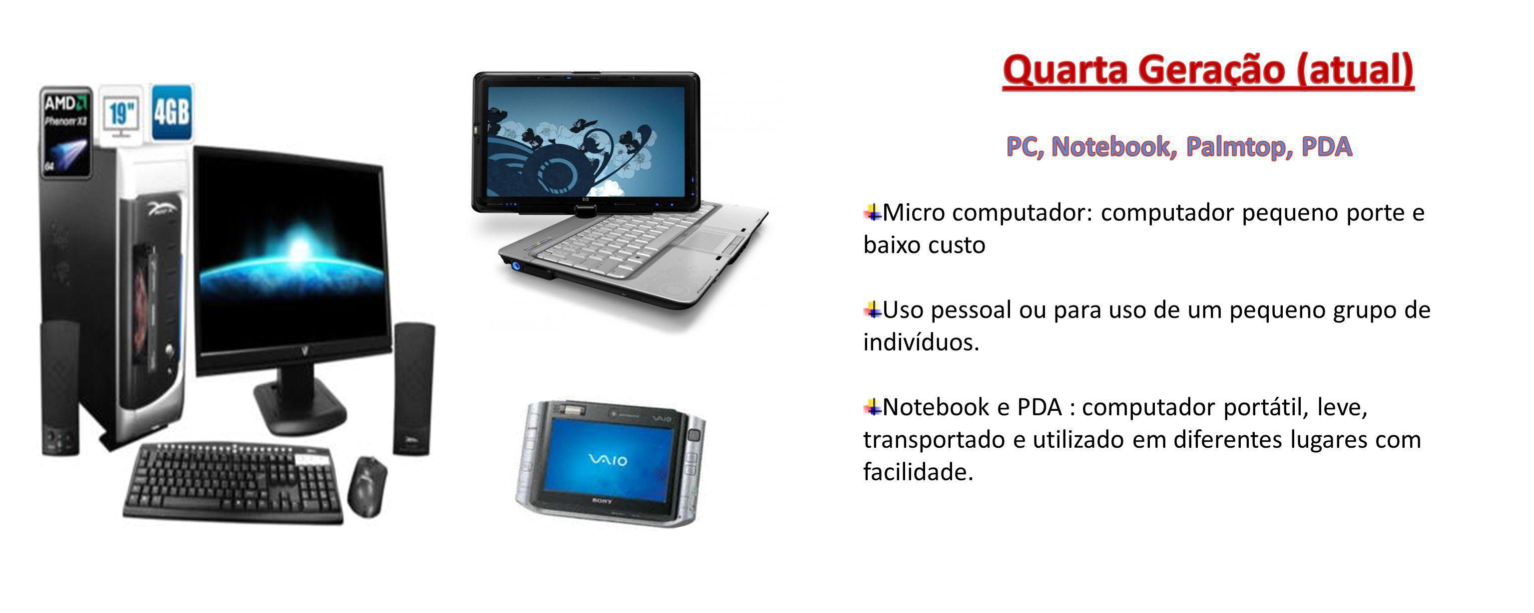 Micro computador: computador pequeno porte e baixo custo Uso pessoal ou para uso de um pequeno grupo de indivíduos. Notebook e PDA : computador portát