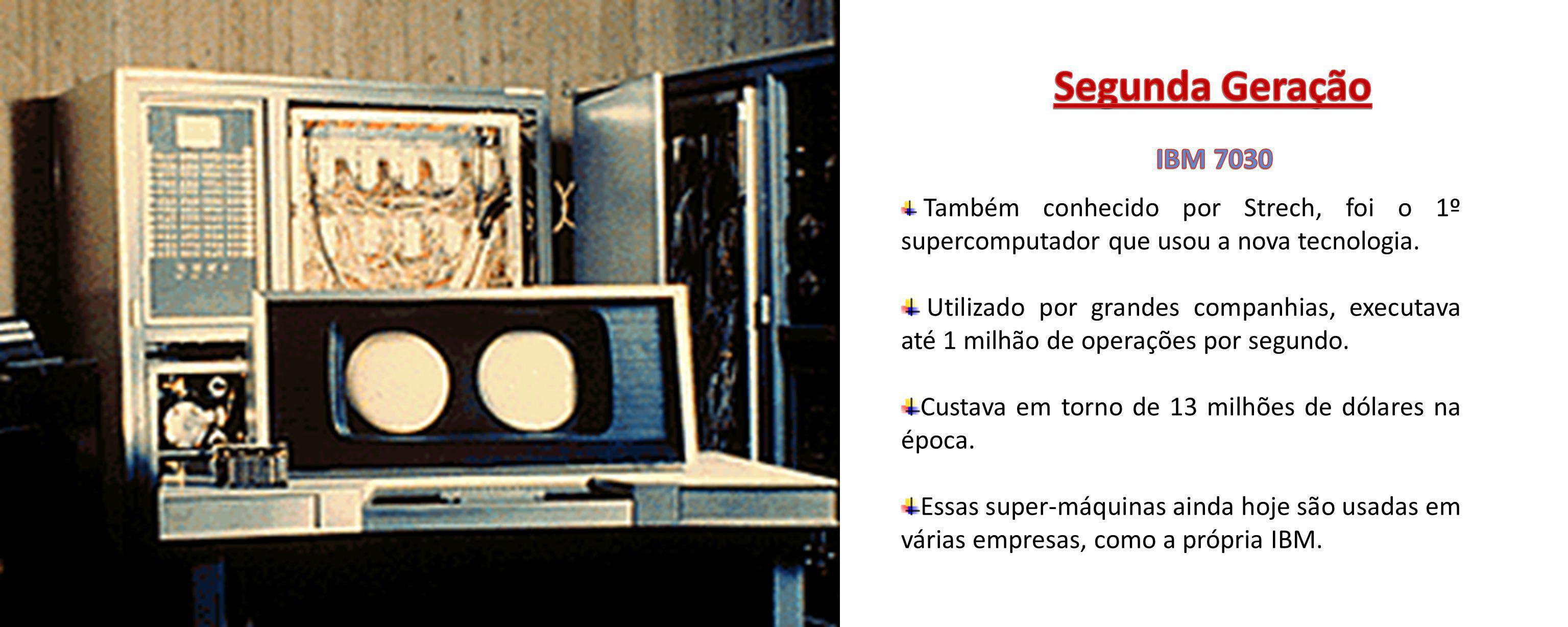 Também conhecido por Strech, foi o 1º supercomputador que usou a nova tecnologia. Utilizado por grandes companhias, executava até 1 milhão de operaçõe