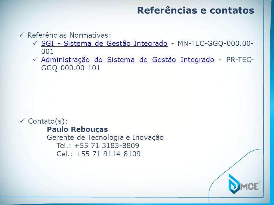 Referências e contatos Contato(s): Paulo Rebouças Gerente de Tecnologia e Inovação Tel.: +55 71 3183-8809 Cel.: +55 71 9114-8109 Referências Normativa
