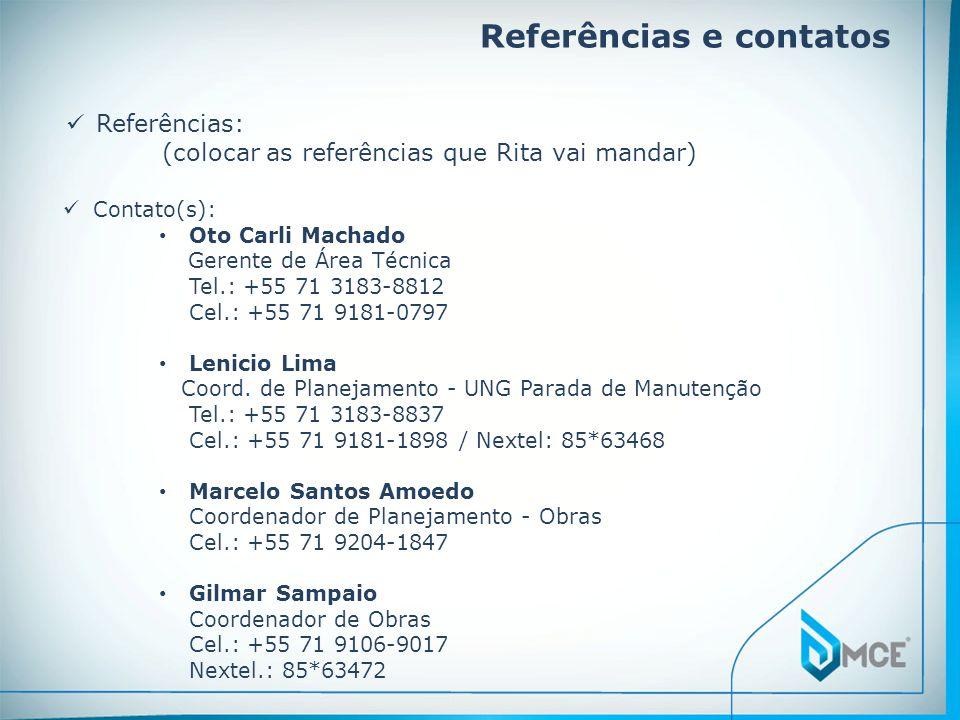 Referências e contatos Contato(s): Oto Carli Machado Gerente de Área Técnica Tel.: +55 71 3183-8812 Cel.: +55 71 9181-0797 Lenicio Lima Coord.