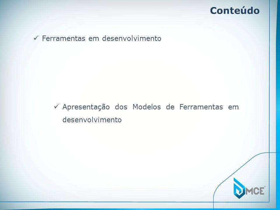 Conteúdo Ferramentas em desenvolvimento Apresentação dos Modelos de Ferramentas em desenvolvimento
