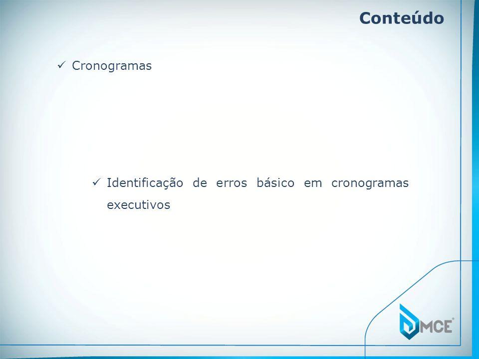 Conteúdo Cronogramas Identificação de erros básico em cronogramas executivos