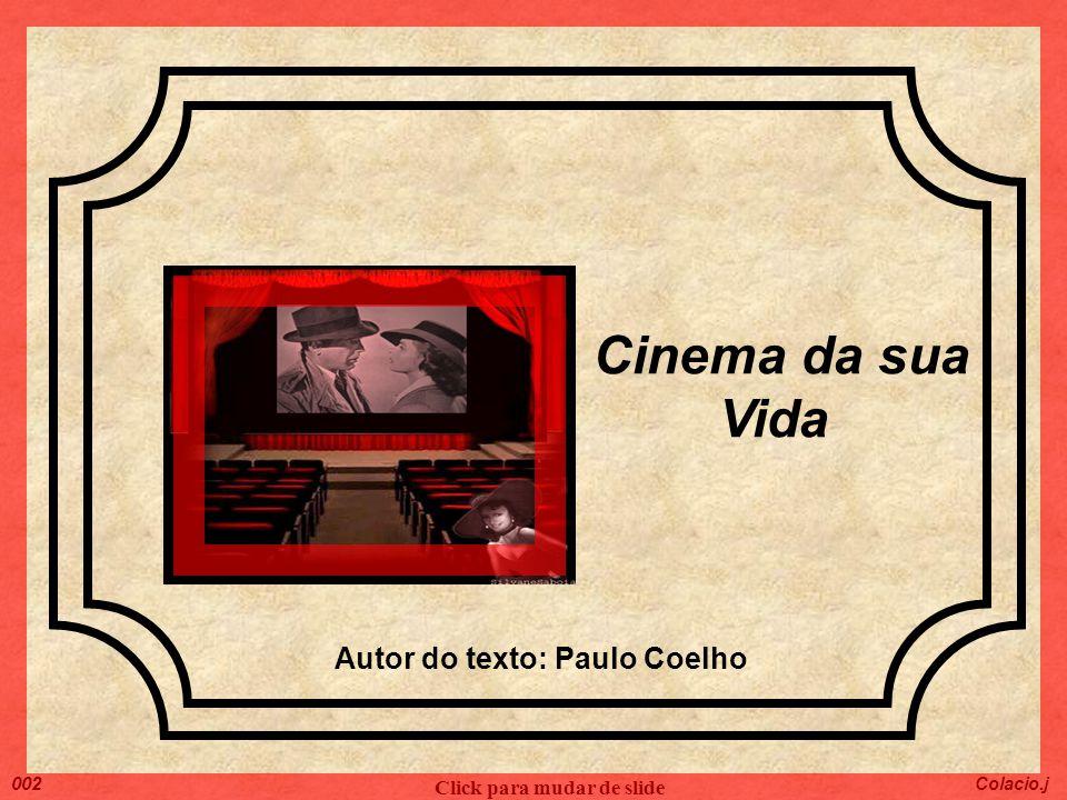 Cinema da sua Vida Click para mudar de slide Colacio.j 002 Autor do texto: Paulo Coelho