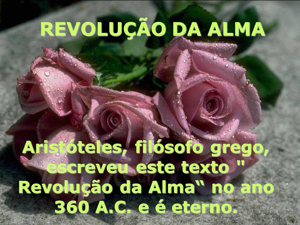 REVOLUÇÃO DA ALMA Aristóteles, filósofo grego, escreveu este texto Revolução da Alma no ano 360 A.C.
