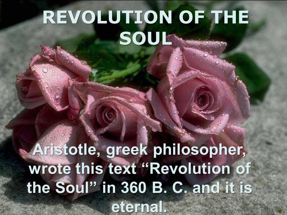 REVOLUTION OF THE SOUL Aristotle, greek philosopher, wrote this text Revolution of the Soul in 360 B.