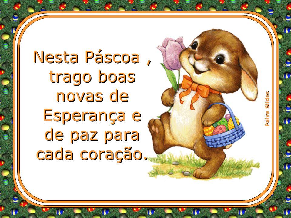 Paiva Slides Nesta Páscoa, trago boas novas de Esperança e de paz para cada coração.