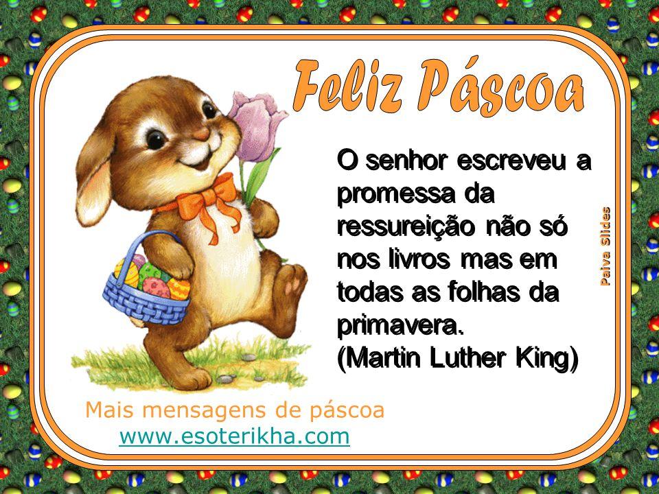 Paiva Slides Mais mensagens de páscoa www.esoterikha.com O senhor escreveu a promessa da ressureição não só nos livros mas em todas as folhas da primavera.