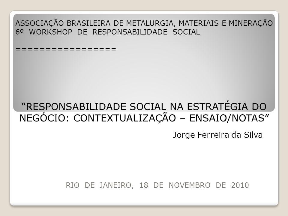 RIO DE JANEIRO, 18 DE NOVEMBRO DE 2010 ASSOCIAÇÃO BRASILEIRA DE METALURGIA, MATERIAIS E MINERAÇÃO 6º WORKSHOP DE RESPONSABILIDADE SOCIAL =============