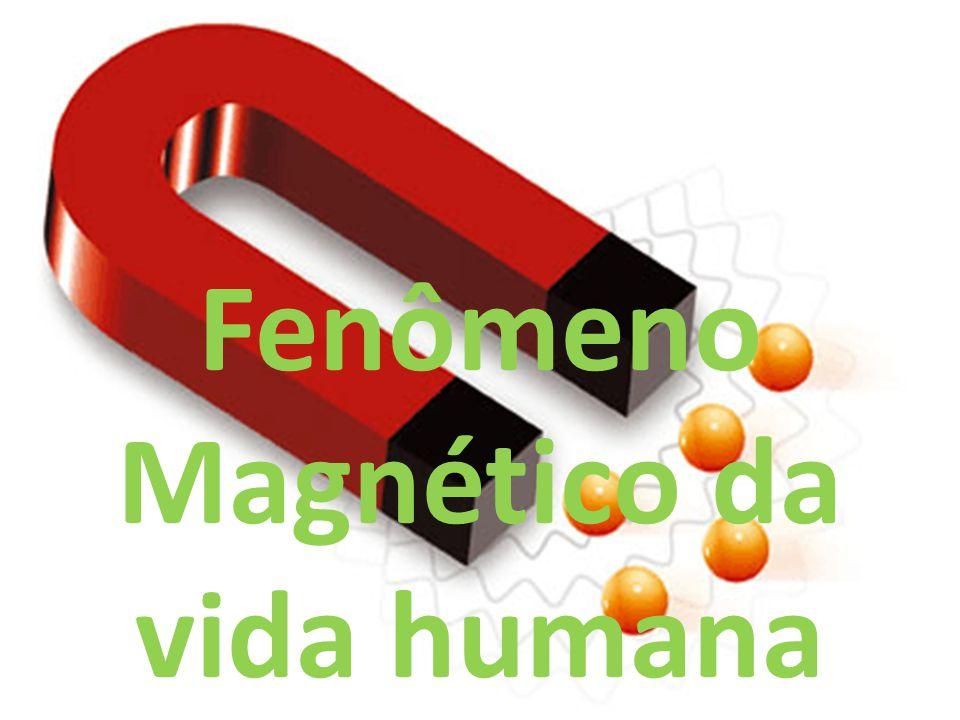 Fenômeno Magnético da vida humana