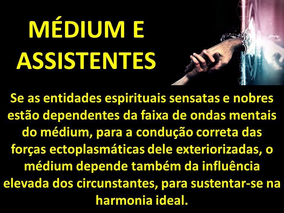 MÉDIUM E ASSISTENTES Se as entidades espirituais sensatas e nobres estão dependentes da faixa de ondas mentais do médium, para a condução correta das