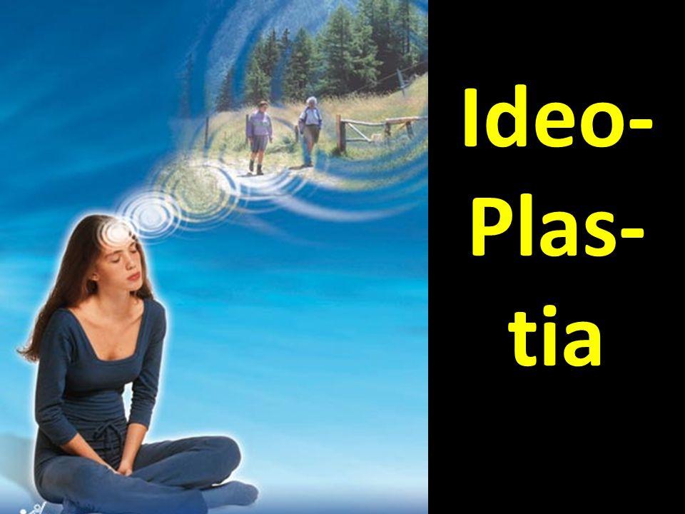 Ideo- Plas- tia