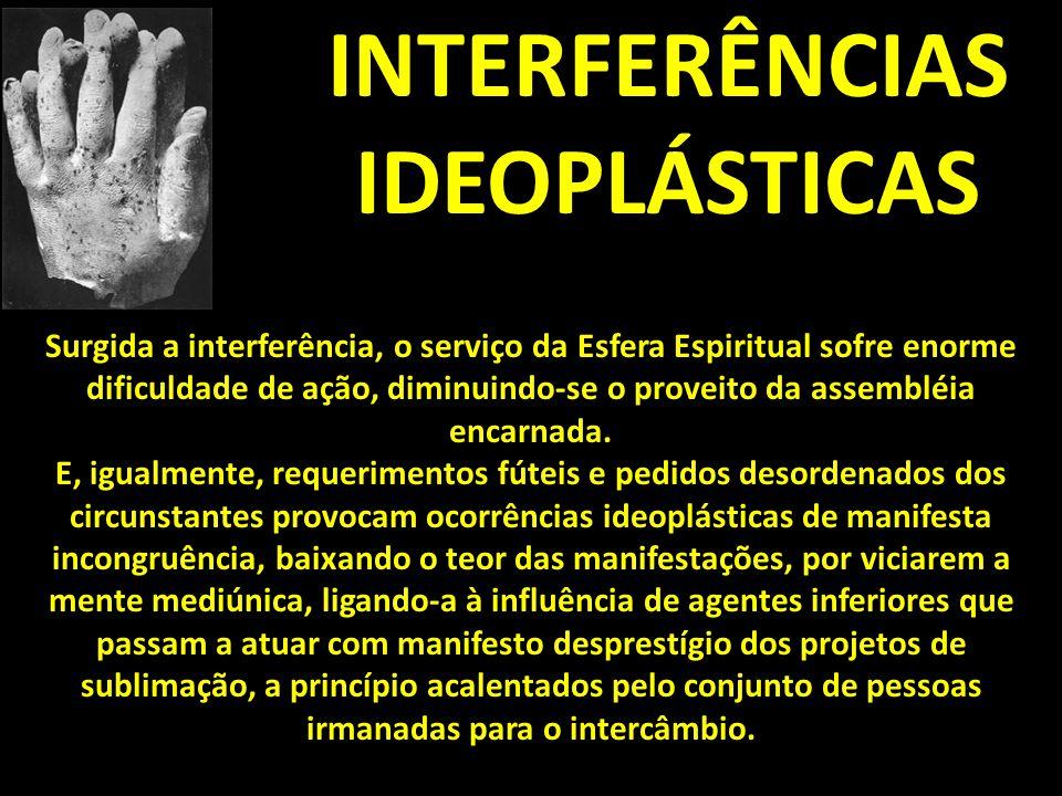 INTERFERÊNCIAS IDEOPLÁSTICAS Surgida a interferência, o serviço da Esfera Espiritual sofre enorme dificuldade de ação, diminuindo-se o proveito da ass